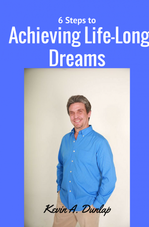 6 Steps to Achieving Your Life-Long Dreams