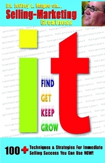 "Dr. Jeff Magee's book on sales called ""It!: Find It, Get It, Keep It, Grow It"""